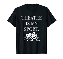 Ladda upp bild till gallerivisning, Funny shirts V-neck Tank top Hoodie sweatshirt usa uk au ca gifts for Theatre is My Sport Shirt Funny Cute Theater Drama T-Shirt 1681058