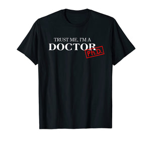 Trust Me I'm A Doctor Phd Shirts For Women And Men