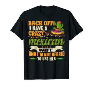Funny shirts V-neck Tank top Hoodie sweatshirt usa uk au ca gifts for Back Off T Shirt, I Have A Crazy Mexican Wife T Shirt 2124421