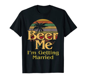 Beer Me Im Getting Married T Shirt Groom Bachelor Party Gift