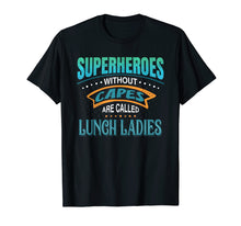 Ladda upp bild till gallerivisning, Superheroes Without Capes Are Called Lunch Ladies T-Shirt