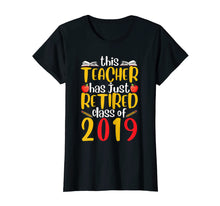 Ladda upp bild till gallerivisning, Retired Teacher Class of 2019 T shirt Funny Retirement Gift