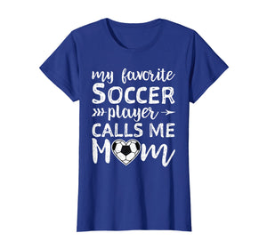 Womens My Favorite Soccer Player Calls Me Mom Shirt