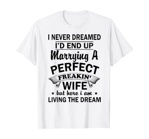 Vintage I Never Dreamed I'd End Up Marrying A Perfect Wife T-Shirt 350881