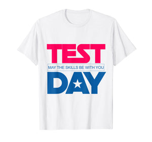 Test Day May The Skills Be With You Funny Testing 2019 Shirt