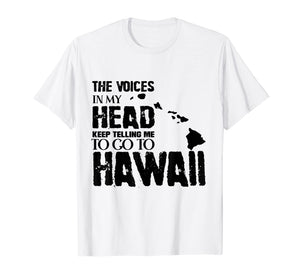 Funny shirts V-neck Tank top Hoodie sweatshirt usa uk au ca gifts for The Voice In My Head Keep Telling Me To Go Hawaii T Shirt 3400375