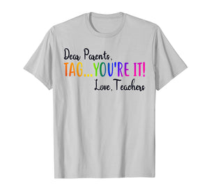Funny shirts V-neck Tank top Hoodie sweatshirt usa uk au ca gifts for Dear Parents Tag You're It Love Teacher T-Shirt Summer Gifts 147935