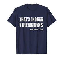 Ladda upp bild till gallerivisning, Funny shirts V-neck Tank top Hoodie sweatshirt usa uk au ca gifts for Funny Fireworks T-Shirt That's Enough Fireworks Said Nobody 1196113