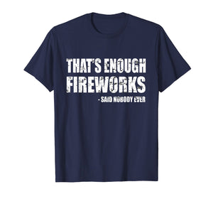 Funny shirts V-neck Tank top Hoodie sweatshirt usa uk au ca gifts for Funny Fireworks T-Shirt That's Enough Fireworks Said Nobody 1196113