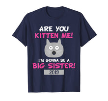 Ladda upp bild till gallerivisning, Funny shirts V-neck Tank top Hoodie sweatshirt usa uk au ca gifts for Big Sister Cat Shirt - Are You Kitten Me Cat Tee 2562258