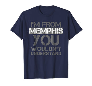 Funny shirts V-neck Tank top Hoodie sweatshirt usa uk au ca gifts for I'm From Memphis You Wouldn't Understand T-Shirt. Tennessee 3013479