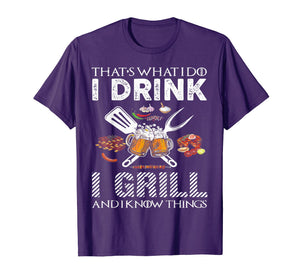 That's What I Do I Drink I Grill And Know Things Tshirt Gift