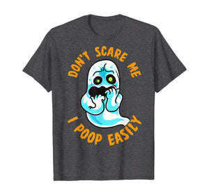 Don't Scare Me I Poop Easily Funny Halloween Fearful Ghost T-Shirt 325333