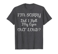 Ladda upp bild till gallerivisning, Funny shirts V-neck Tank top Hoodie sweatshirt usa uk au ca gifts for I'm Sorry Did I Roll My Eyes Out Loud Tshirt 2232163