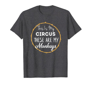 This Is My Circus These Are My Monkeys Shirt Mom Family Tee