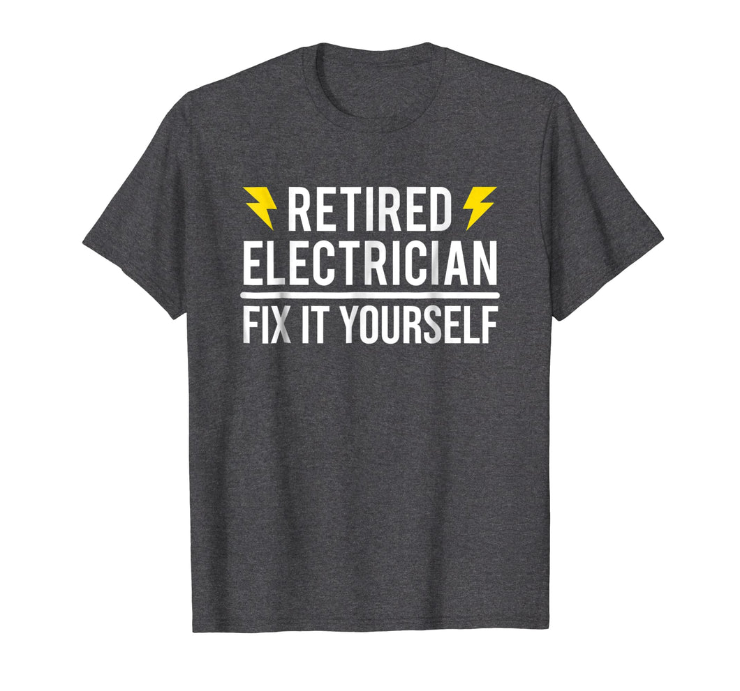 Retired Electrician Fix It Yourself T-shirt Funny Retirement