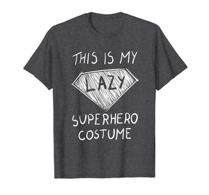This Is My Lazy Superhero Costume T-Shirt Cute Halloween Tee