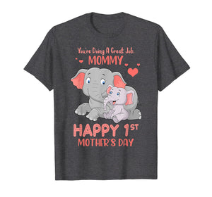 Funny shirts V-neck Tank top Hoodie sweatshirt usa uk au ca gifts for You're Doing Great Job, Mommy Happy 1st Mother's Day Shirt 1137016