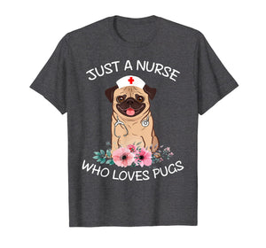 Funny shirts V-neck Tank top Hoodie sweatshirt usa uk au ca gifts for Just A Nurse Who Loves Pugs Dog Lover Shirt Funny Nurse Cap 1072618