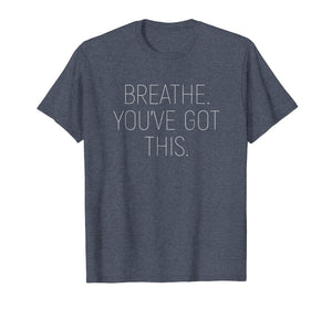 Breathe. You've Got This. Emotional Support T-Shirt