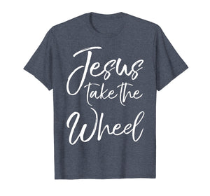 Funny shirts V-neck Tank top Hoodie sweatshirt usa uk au ca gifts for Jesus Take the Wheel Shirt Cute Christian Faith in Christ 1436837