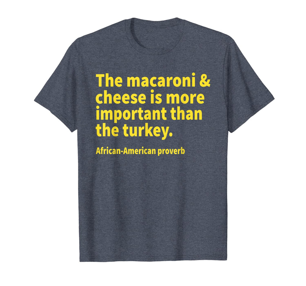 The macaroni and cheese is more important than the turkey T-Shirt 415946