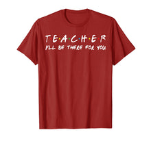 Ladda upp bild till gallerivisning, Teacher I'll Be There For You T-Shirt Teacher Gift Tee Shirt