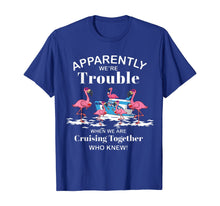 Ladda upp bild till gallerivisning, Apparently We're Trouble When We Are Cruising Together Shirt T-Shirt 299953