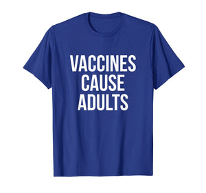 Vaccines Cause Adults Shirt
