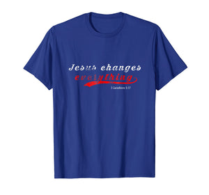 Funny shirts V-neck Tank top Hoodie sweatshirt usa uk au ca gifts for Jesus Changes Everything Christian T-Shirt 1519589
