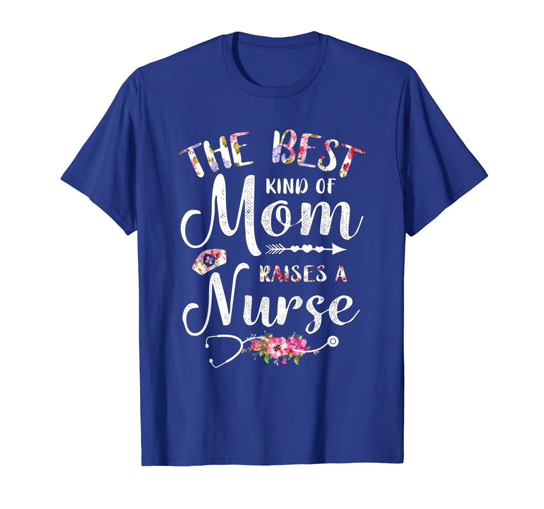 Best Kind Of Mom Raises A Nurse Shirt Mothers Day Gift Tee