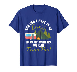 To Camp With Us We Can Train You Tshirt Camper Camping Lover