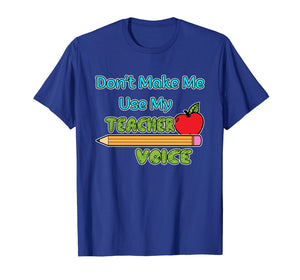 Funny shirts V-neck Tank top Hoodie sweatshirt usa uk au ca gifts for Dont make me use my teacher voice 1501954