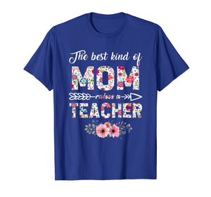 The Best Kind Of Mom Raises A Teacher Flower T-Shirt