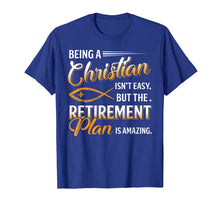 Ladda upp bild till gallerivisning, Funny shirts V-neck Tank top Hoodie sweatshirt usa uk au ca gifts for Being Christian Isn't Easy Retirement Plan Amazing T-Shirt 257848