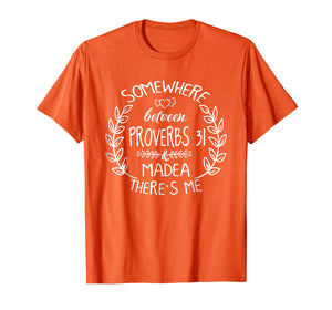 Somewhere Between Proverbs 31 Of Madea There's Me T Shirt