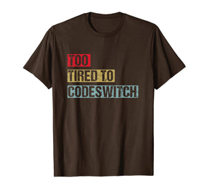 Too Tired To Codeswitch T Shirt Funny Vintage Shirt