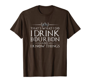 Funny shirts V-neck Tank top Hoodie sweatshirt usa uk au ca gifts for I Drink Bourbon And I Know Things Whiskey Drinking Shirt 3355174