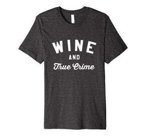 Wine And True Crime - Murderino - Badass Wino T-Shirt