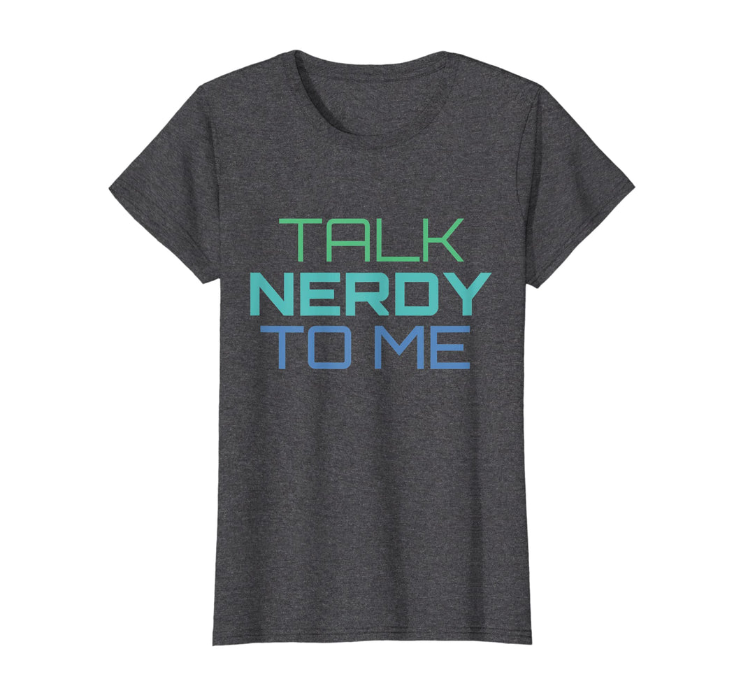 Funny shirts V-neck Tank top Hoodie sweatshirt usa uk au ca gifts for Talk Nerdy To Me T-Shirt Geek Pride 1137464