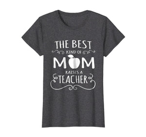 Womens The Best Kind Of Mom Raises A Teacher Mothers Day Gift Shirt