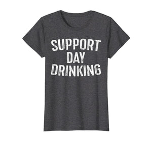 Support Day Drinking T-Shirt Drinking Gift Shirt