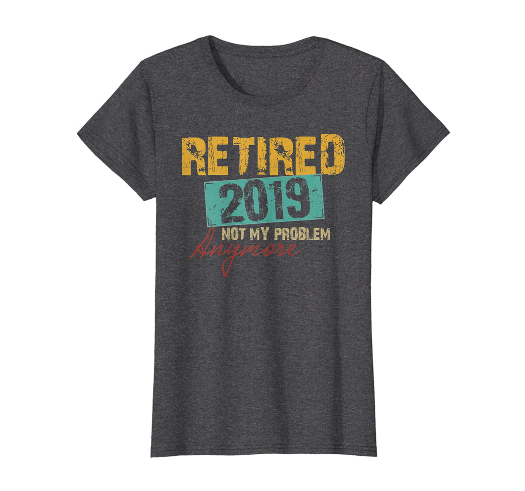 Vintage Retired 2019 Not My Problem Anymore Retirement Shirt