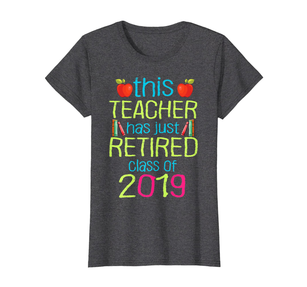 This Teacher Has Just Retired Class Of 2019 Retirement Shirt