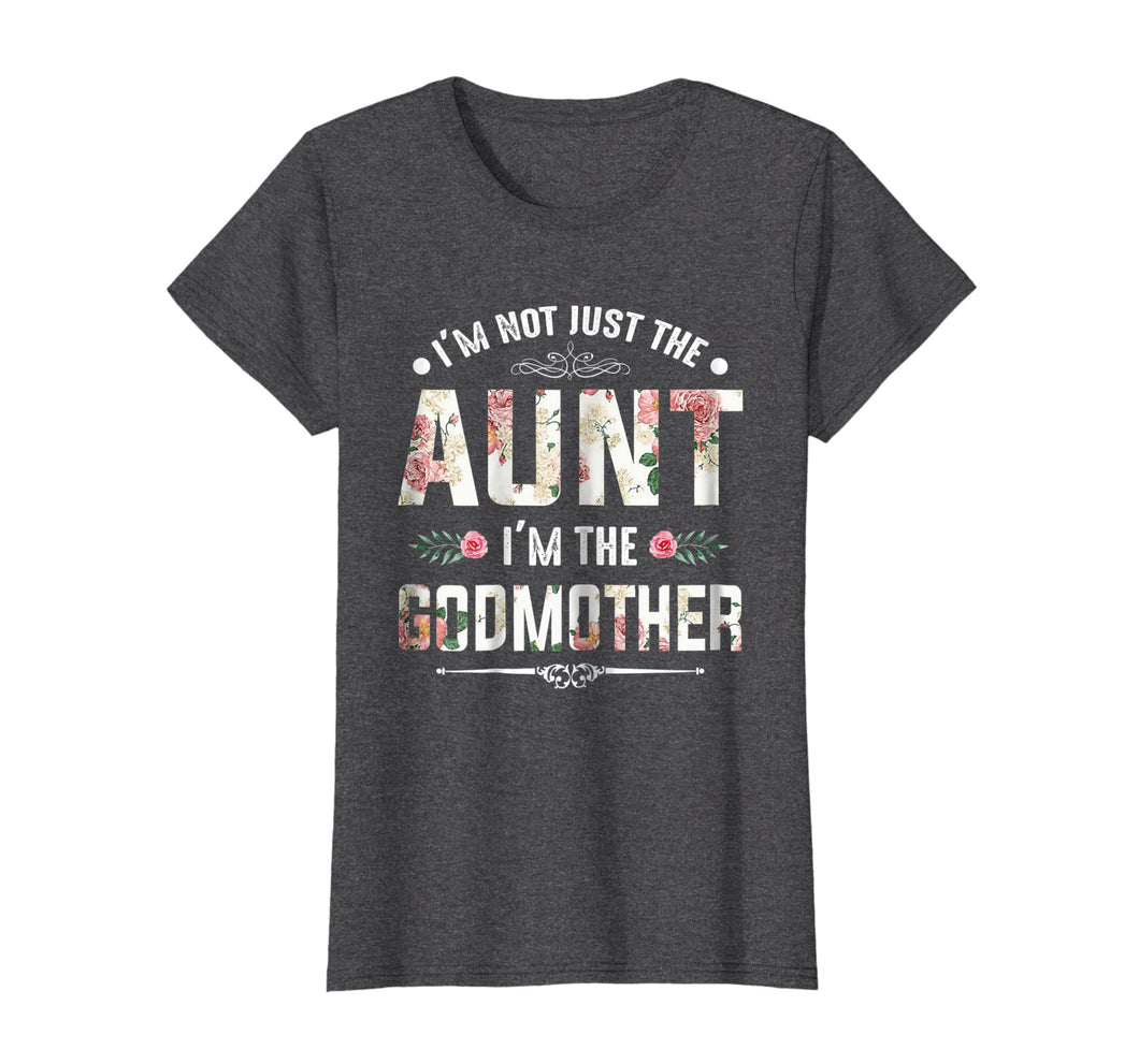 Womens I'm Not Just The Aunt I'm The Godmother Tee Shirt For Auntie