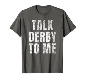 Talk Derby To Me Funny Talk Dirty To Me Pun T-Shirt