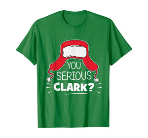Funny shirts V-neck Tank top Hoodie sweatshirt usa uk au ca gifts for You serious Clark Funny Christmas meme Matching Family Gift T-Shirt 374063