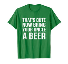 Ladda upp bild till gallerivisning, That's Cute Now Bring Your Uncle A Beer Shirt
