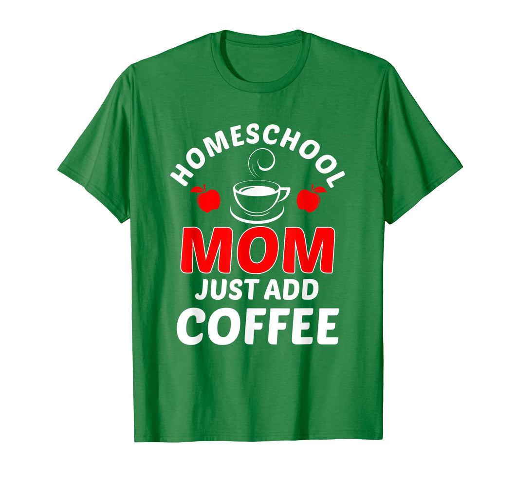 Funny shirts V-neck Tank top Hoodie sweatshirt usa uk au ca gifts for Homeschool Mom Just Add Coffee Funny Homeschooling T-Shirt 3056333