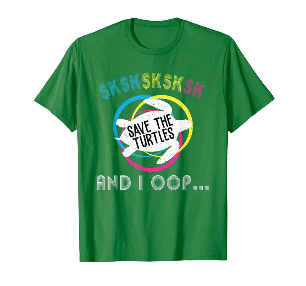 SKSKSK Skip A Straw! Save The Turtles T-Shirt